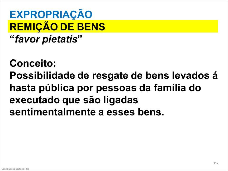 EXPROPRIAÇÃO REMIÇÃO DE BENS favor pietatis Conceito: