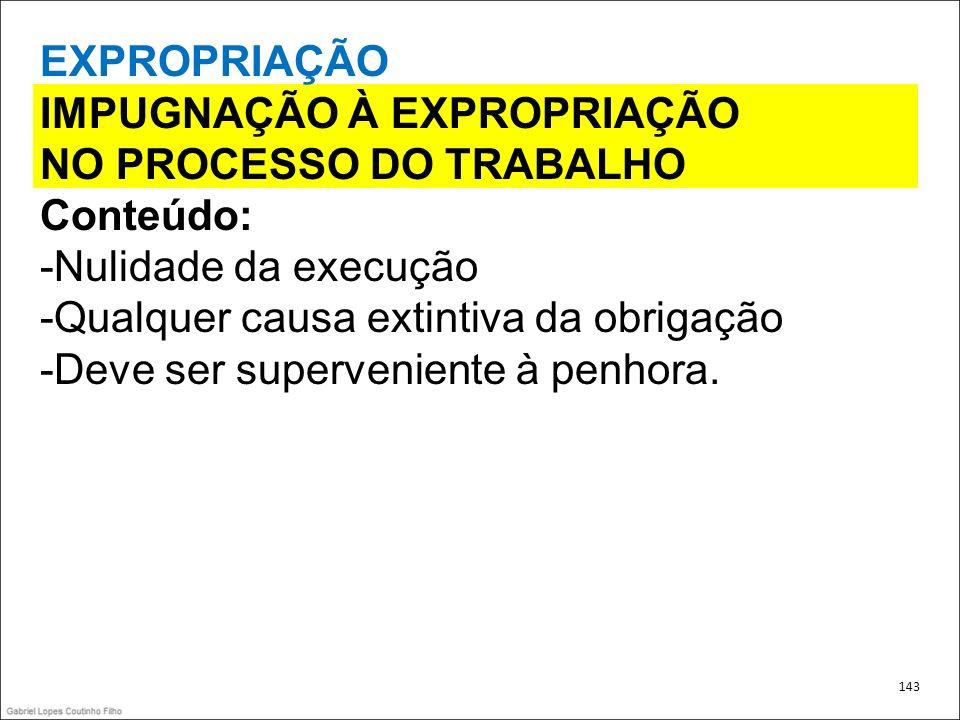 IMPUGNAÇÃO À EXPROPRIAÇÃO NO PROCESSO DO TRABALHO Conteúdo: