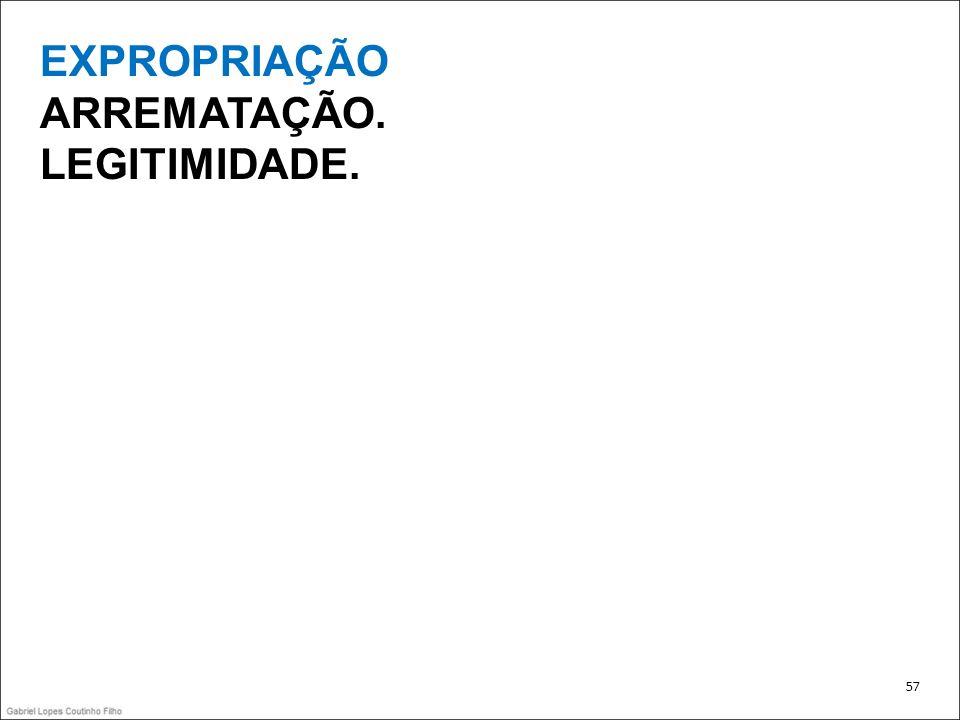 EXPROPRIAÇÃO ARREMATAÇÃO. LEGITIMIDADE. 57 57