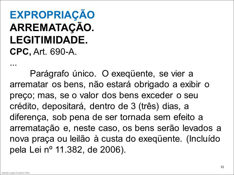 EXPROPRIAÇÃO ARREMATAÇÃO. LEGITIMIDADE. CPC, Art. 690-A. ...