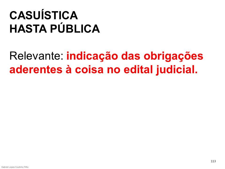 CASUÍSTICA HASTA PÚBLICA Relevante: indicação das obrigações aderentes à coisa no edital judicial.