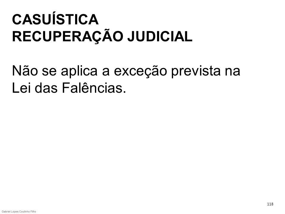CASUÍSTICA RECUPERAÇÃO JUDICIAL Não se aplica a exceção prevista na Lei das Falências.