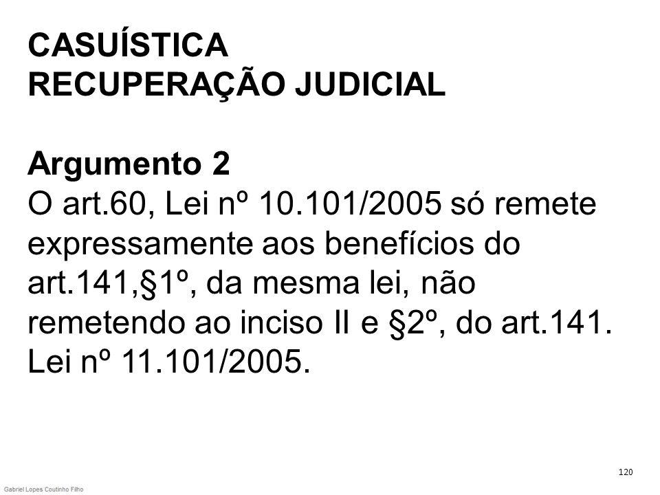 CASUÍSTICA RECUPERAÇÃO JUDICIAL Argumento 2 O art. 60, Lei nº 10