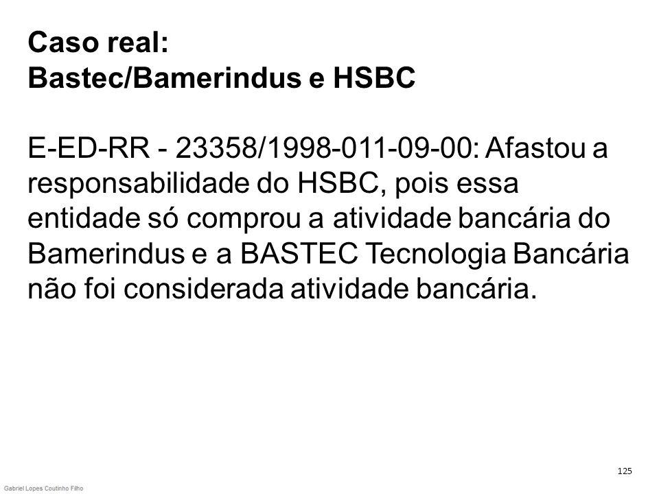 Caso real: Bastec/Bamerindus e HSBC E-ED-RR - 23358/1998-011-09-00: Afastou a responsabilidade do HSBC, pois essa entidade só comprou a atividade bancária do Bamerindus e a BASTEC Tecnologia Bancária não foi considerada atividade bancária.