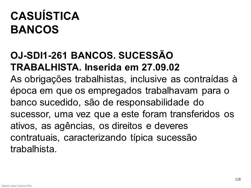 CASUÍSTICA BANCOS OJ-SDI1-261 BANCOS. SUCESSÃO TRABALHISTA