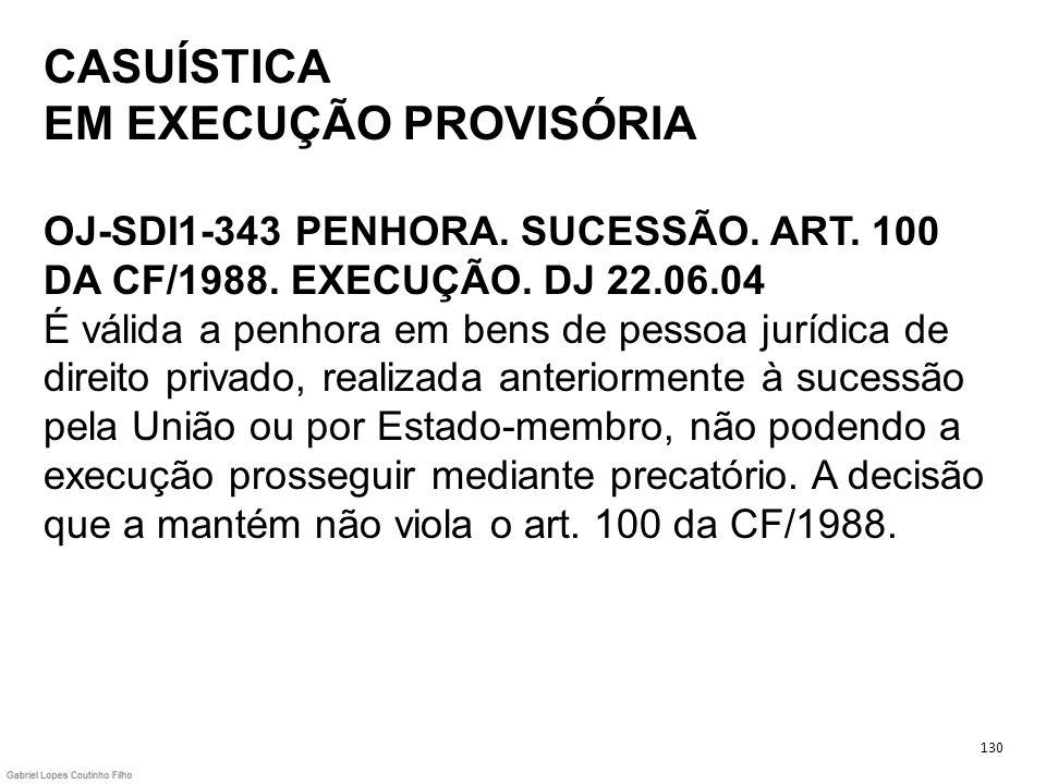CASUÍSTICA EM EXECUÇÃO PROVISÓRIA OJ-SDI1-343 PENHORA. SUCESSÃO. ART
