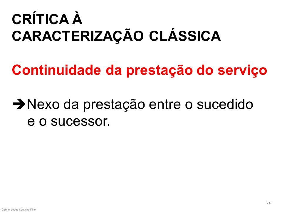 CRÍTICA À CARACTERIZAÇÃO CLÁSSICA Continuidade da prestação do serviço Nexo da prestação entre o sucedido e o sucessor.