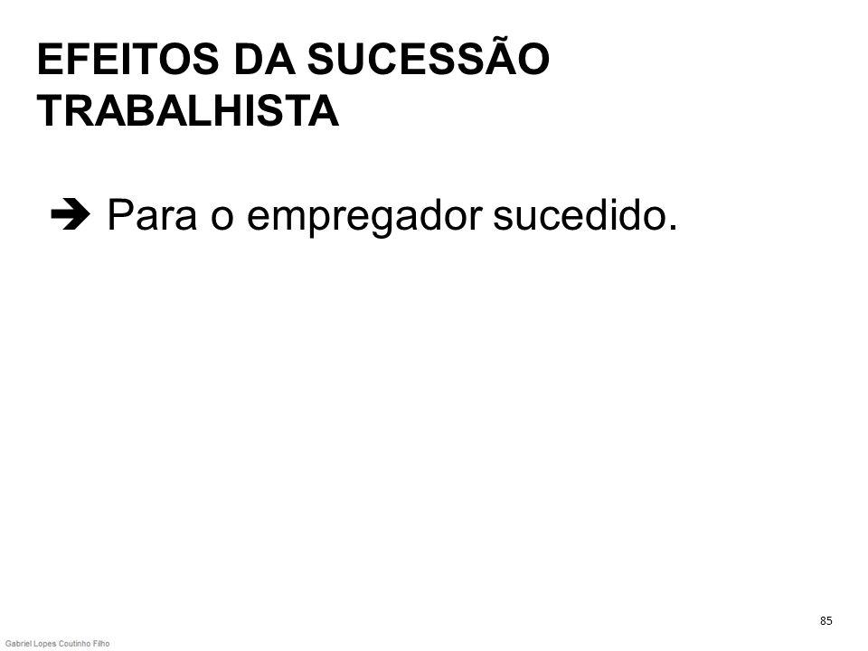 EFEITOS DA SUCESSÃO TRABALHISTA  Para o empregador sucedido.