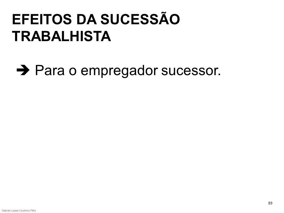 EFEITOS DA SUCESSÃO TRABALHISTA  Para o empregador sucessor.