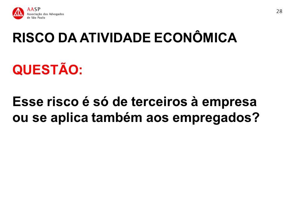 28 RISCO DA ATIVIDADE ECONÔMICA QUESTÃO: Esse risco é só de terceiros à empresa ou se aplica também aos empregados