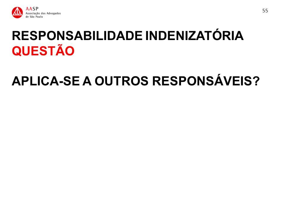 55 RESPONSABILIDADE INDENIZATÓRIA QUESTÃO APLICA-SE A OUTROS RESPONSÁVEIS