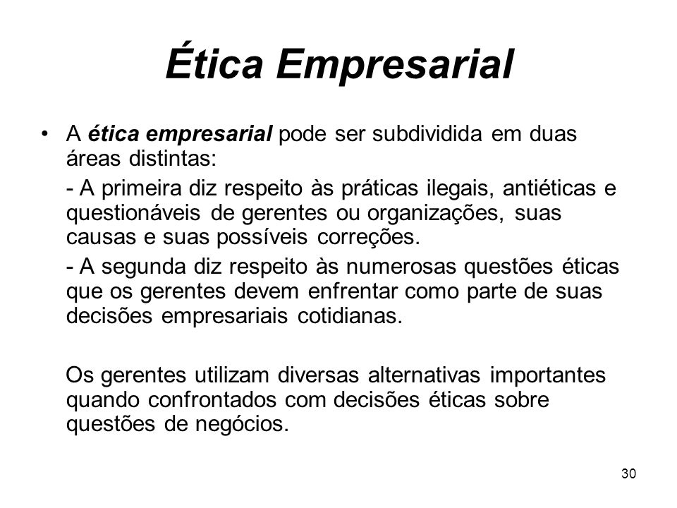 Ética Empresarial A ética empresarial pode ser subdividida em duas áreas distintas: