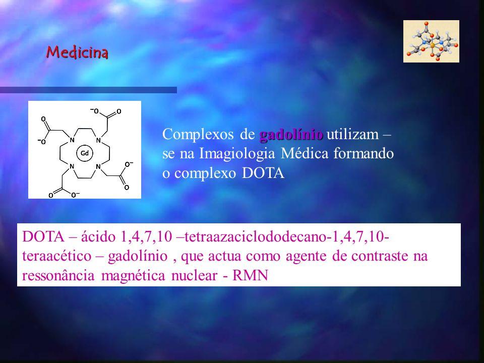 Medicina Complexos de gadolínio utilizam – se na Imagiologia Médica formando o complexo DOTA.