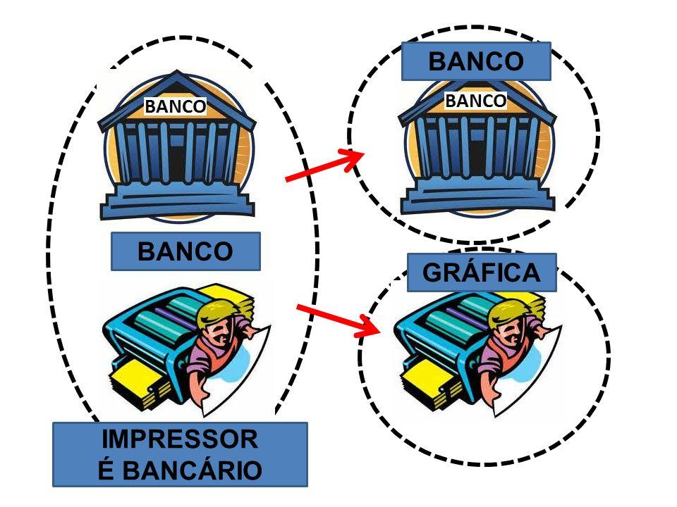 BANCO BANCO GRÁFICA IMPRESSOR É BANCÁRIO