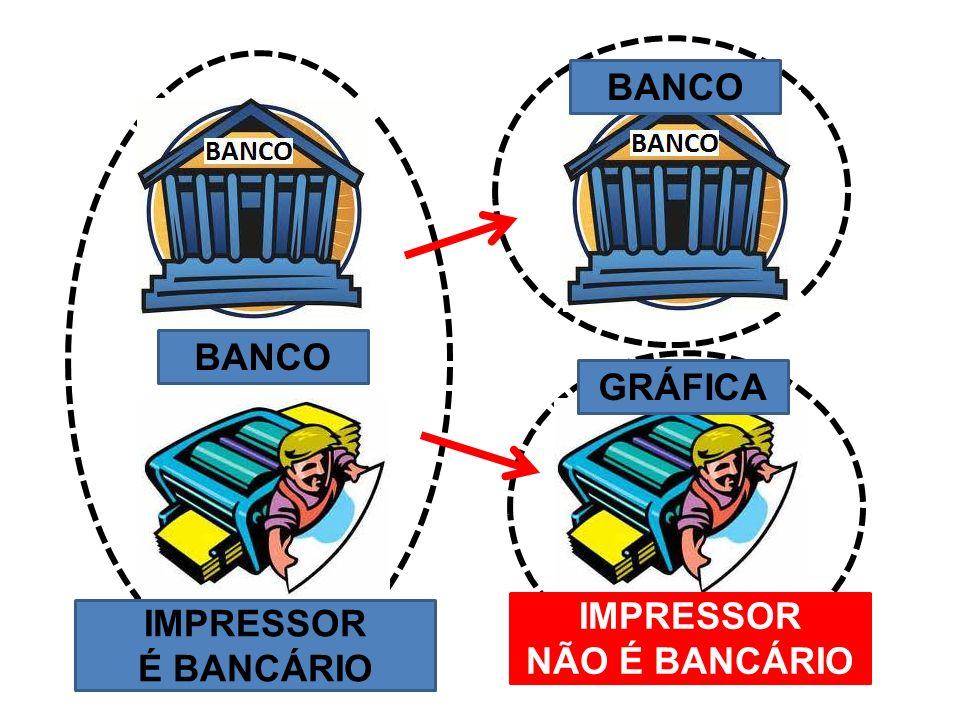 BANCO BANCO GRÁFICA IMPRESSOR NÃO É BANCÁRIO IMPRESSOR É BANCÁRIO