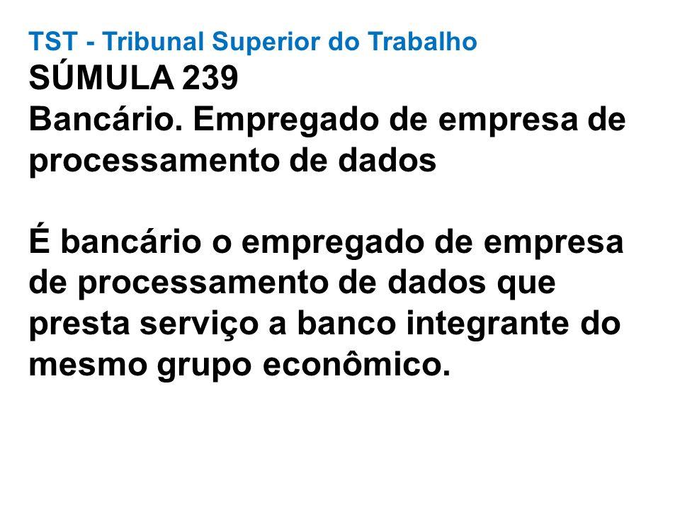 TST - Tribunal Superior do Trabalho SÚMULA 239 Bancário