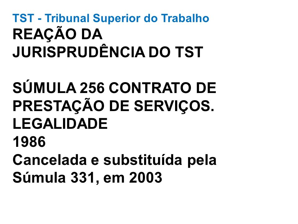 TST - Tribunal Superior do Trabalho REAÇÃO DA JURISPRUDÊNCIA DO TST SÚMULA 256 CONTRATO DE PRESTAÇÃO DE SERVIÇOS.