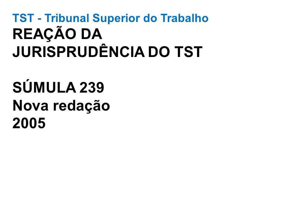 TST - Tribunal Superior do Trabalho REAÇÃO DA JURISPRUDÊNCIA DO TST SÚMULA 239 Nova redação 2005