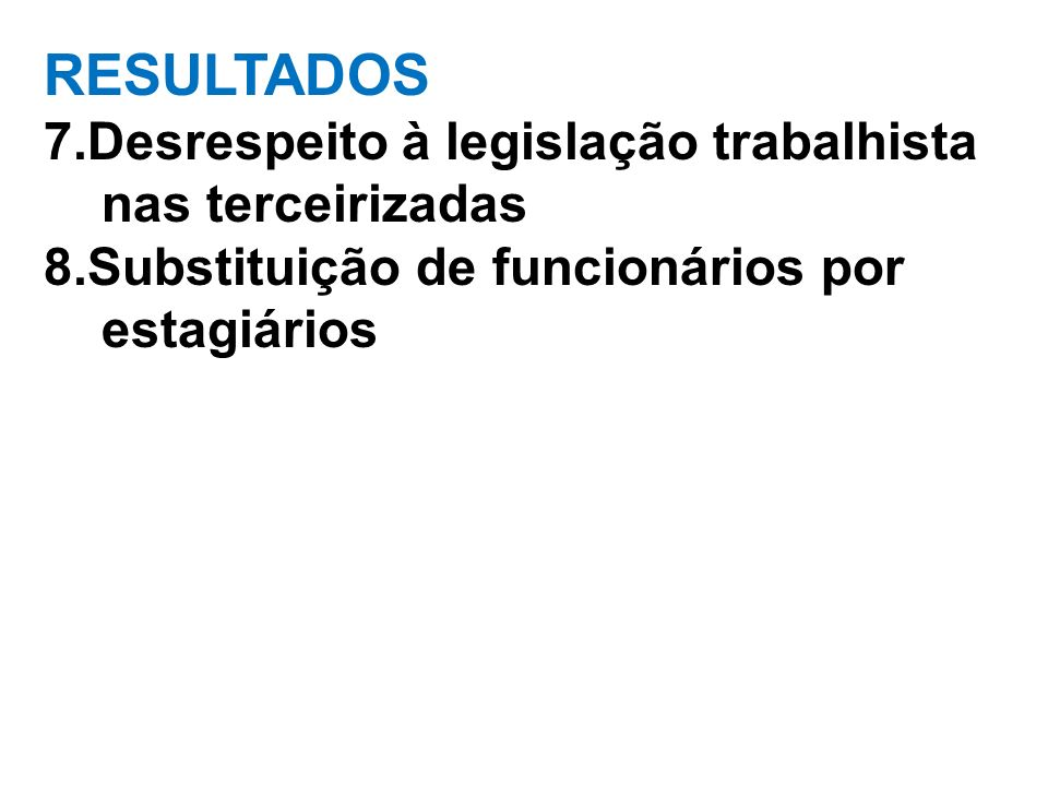 RESULTADOS 7. Desrespeito à legislação trabalhista nas terceirizadas 8
