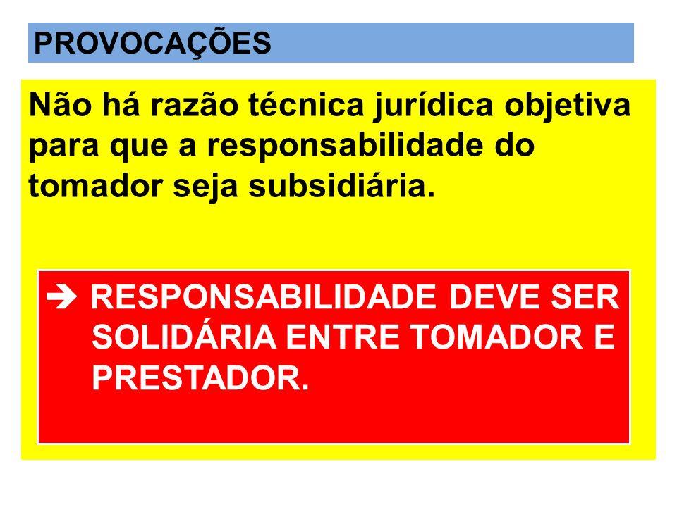  RESPONSABILIDADE DEVE SER SOLIDÁRIA ENTRE TOMADOR E PRESTADOR.