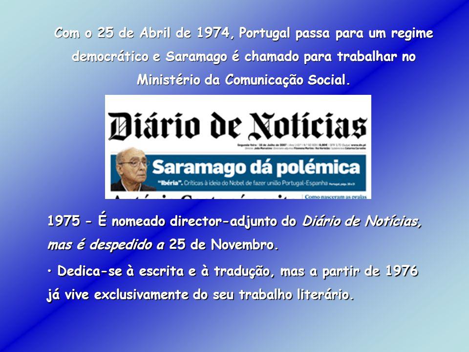 Com o 25 de Abril de 1974, Portugal passa para um regime democrático e Saramago é chamado para trabalhar no Ministério da Comunicação Social.