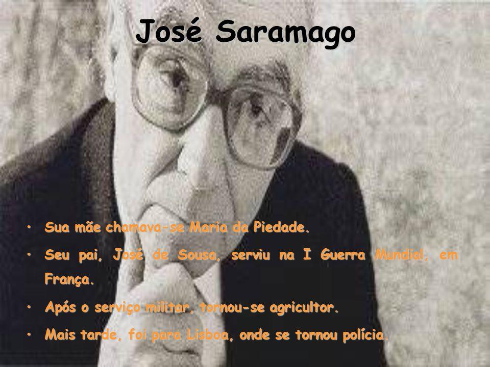 José Saramago Sua mãe chamava-se Maria da Piedade.