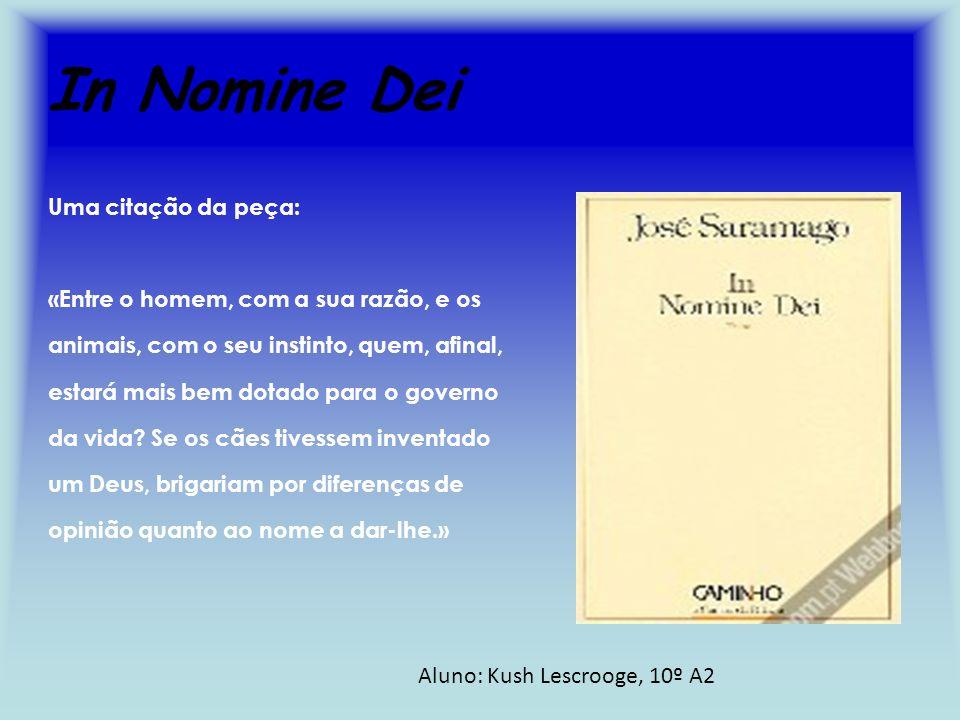 In Nomine Dei Aluno: Kush Lescrooge, 10º A2 Uma citação da peça: