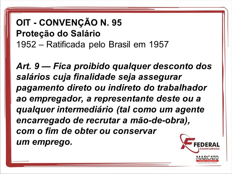OIT - CONVENÇÃO N. 95 Proteção do Salário 1952 – Ratificada pelo Brasil em 1957 Art.