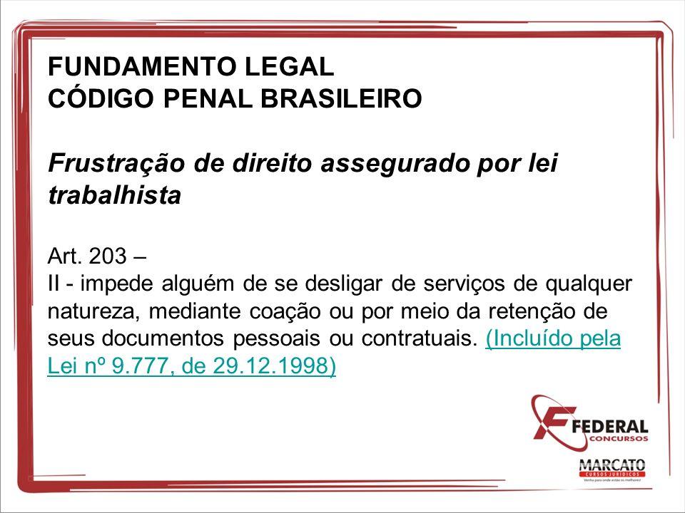 FUNDAMENTO LEGAL CÓDIGO PENAL BRASILEIRO Frustração de direito assegurado por lei trabalhista Art.