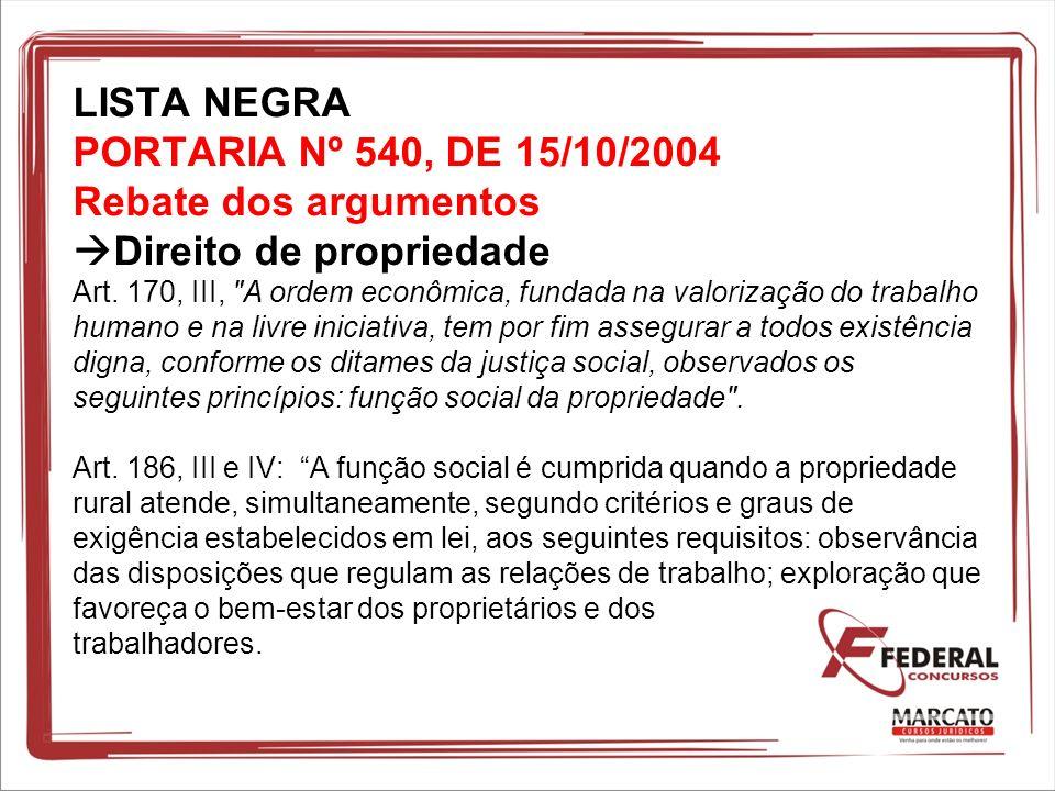 LISTA NEGRA PORTARIA Nº 540, DE 15/10/2004 Rebate dos argumentos Direito de propriedade Art.