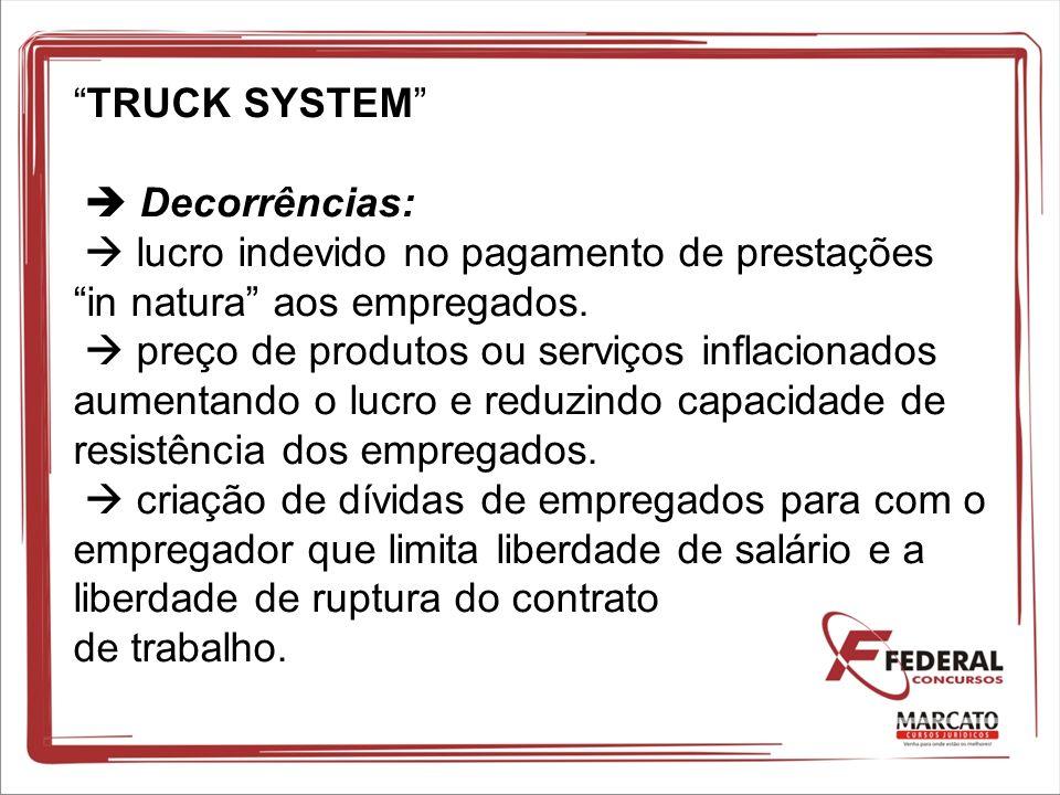 TRUCK SYSTEM  Decorrências:  lucro indevido no pagamento de prestações in natura aos empregados.