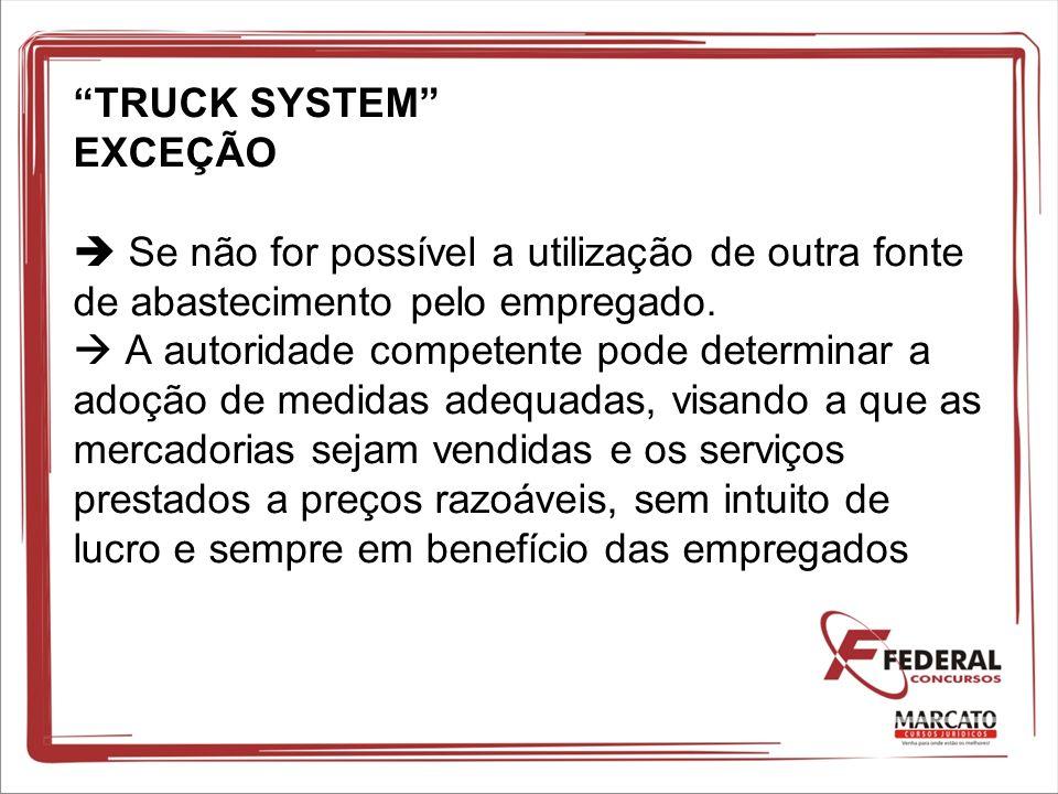 TRUCK SYSTEM EXCEÇÃO  Se não for possível a utilização de outra fonte de abastecimento pelo empregado.