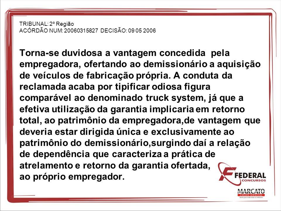 TRIBUNAL: 2ª Região ACÓRDÃO NUM: 20060315827 DECISÃO: 09 05 2006 Torna-se duvidosa a vantagem concedida pela empregadora, ofertando ao demissionário a aquisição de veículos de fabricação própria.