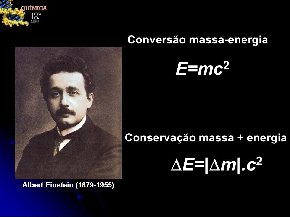 E=mc2 DE=|Dm|.c2 Conversão massa-energia Conservação massa + energia