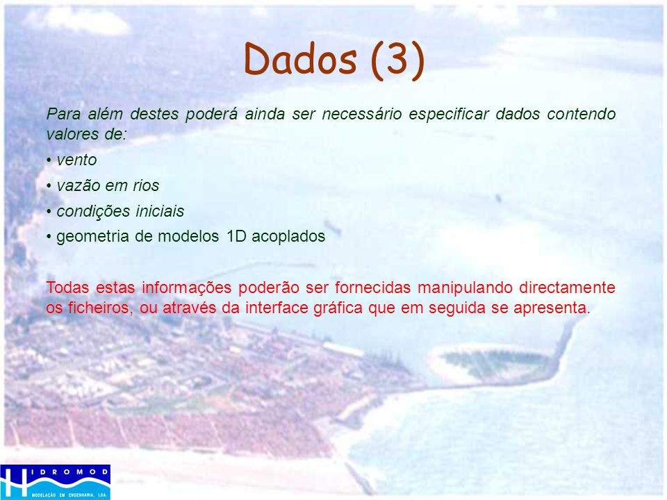 Dados (3) Para além destes poderá ainda ser necessário especificar dados contendo valores de: vento.