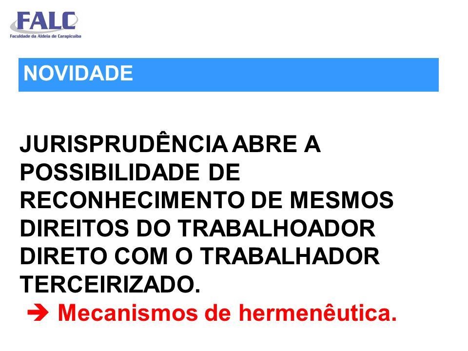 JURISPRUDÊNCIA ABRE A POSSIBILIDADE DE RECONHECIMENTO DE MESMOS DIREITOS DO TRABALHOADOR DIRETO COM O TRABALHADOR TERCEIRIZADO.  Mecanismos de hermenêutica.