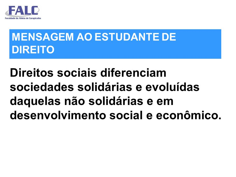 Direitos sociais diferenciam sociedades solidárias e evoluídas daquelas não solidárias e em desenvolvimento social e econômico.