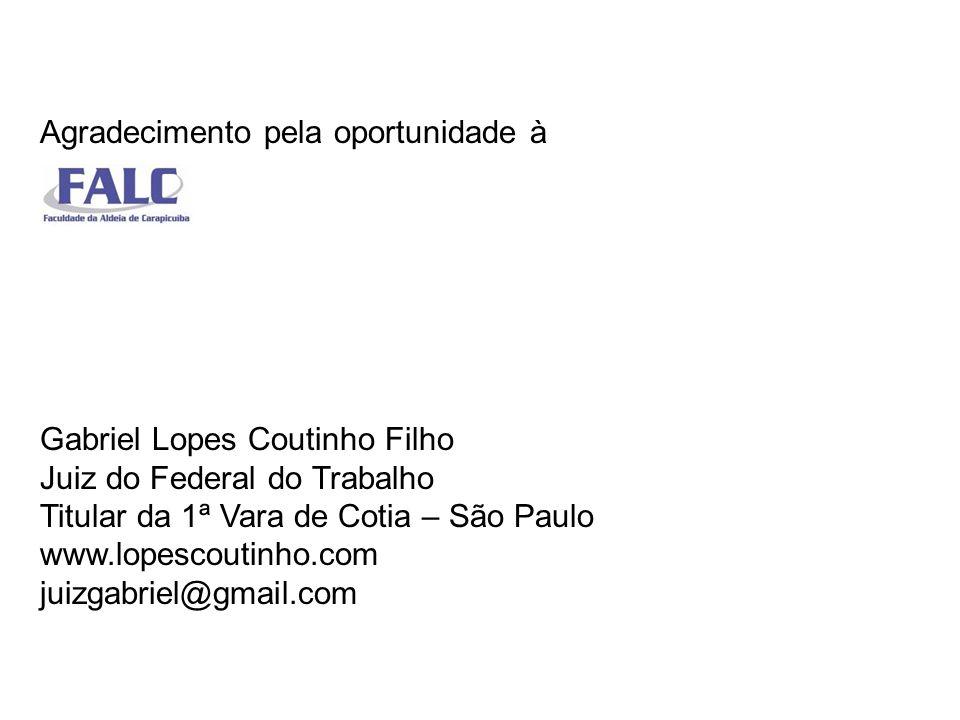 Agradecimento pela oportunidade à Gabriel Lopes Coutinho Filho Juiz do Federal do Trabalho Titular da 1ª Vara de Cotia – São Paulo www.lopescoutinho.com juizgabriel@gmail.com