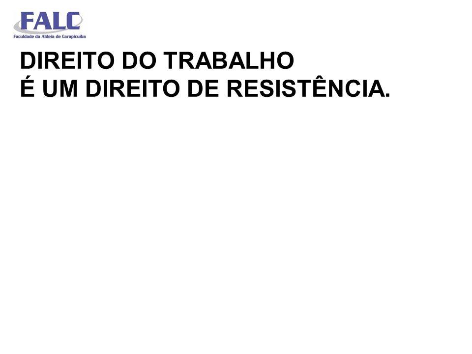 DIREITO DO TRABALHO É UM DIREITO DE RESISTÊNCIA.