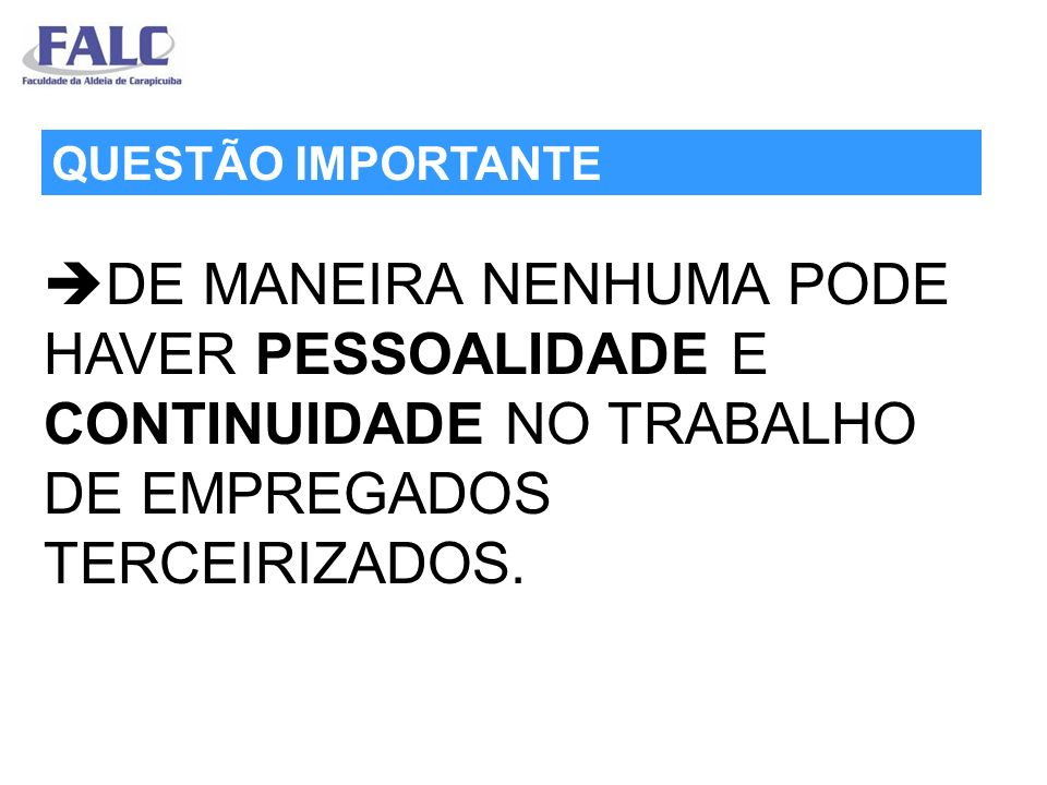DE MANEIRA NENHUMA PODE HAVER PESSOALIDADE E CONTINUIDADE NO TRABALHO DE EMPREGADOS TERCEIRIZADOS.