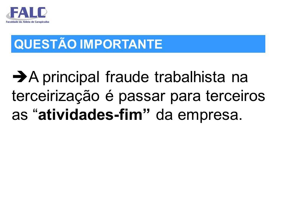 A principal fraude trabalhista na terceirização é passar para terceiros as atividades-fim da empresa.