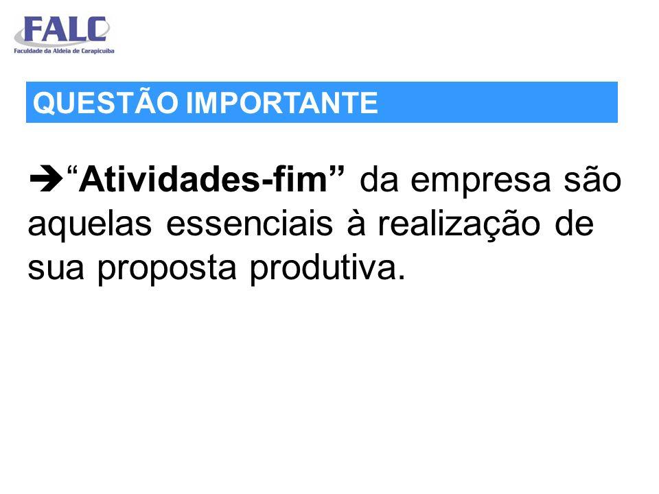  Atividades-fim da empresa são aquelas essenciais à realização de sua proposta produtiva.