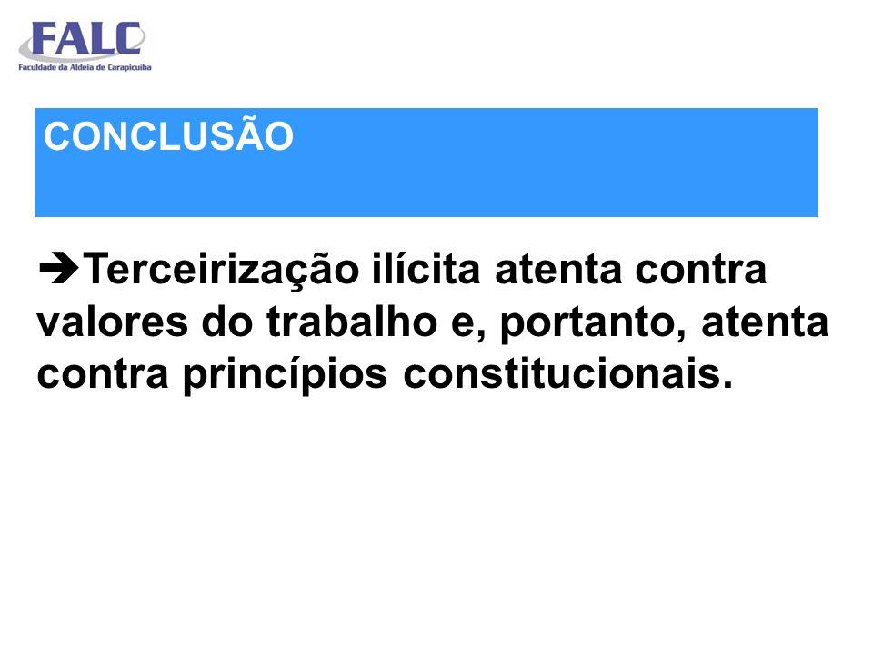 Terceirização ilícita atenta contra valores do trabalho e, portanto, atenta contra princípios constitucionais.