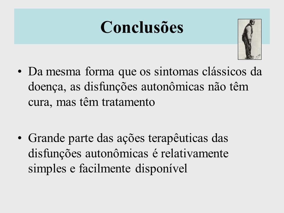 Conclusões Da mesma forma que os sintomas clássicos da doença, as disfunções autonômicas não têm cura, mas têm tratamento.