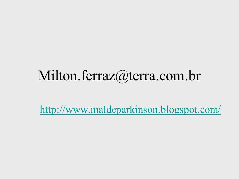 Milton.ferraz@terra.com.br http://www.maldeparkinson.blogspot.com/