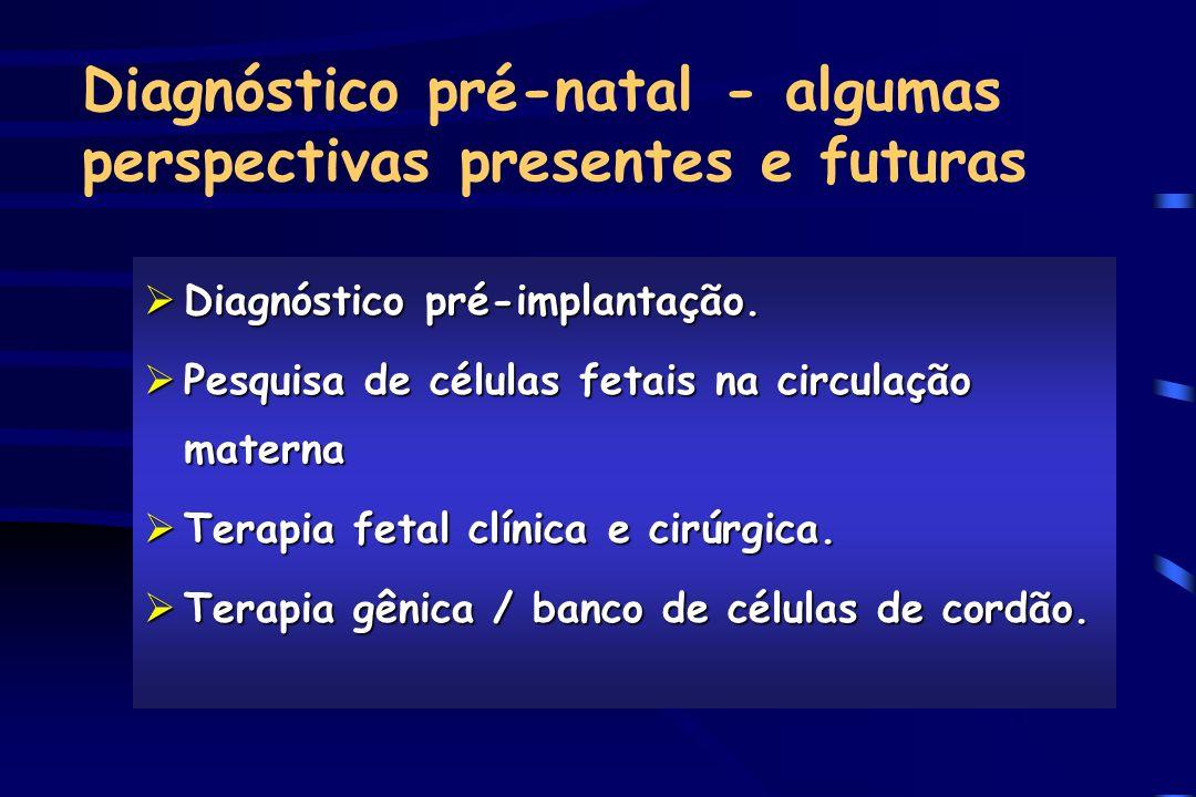 Diagnóstico pré-natal - algumas perspectivas presentes e futuras