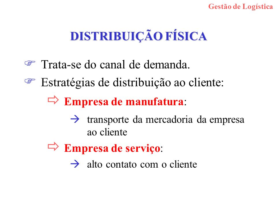 Trata-se do canal de demanda. Estratégias de distribuição ao cliente: