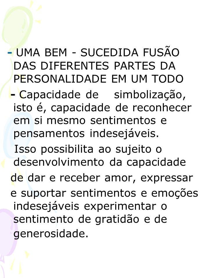 - UMA BEM - SUCEDIDA FUSÃO DAS DIFERENTES PARTES DA PERSONALIDADE EM UM TODO