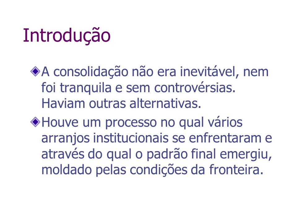IntroduçãoA consolidação não era inevitável, nem foi tranquila e sem controvérsias. Haviam outras alternativas.