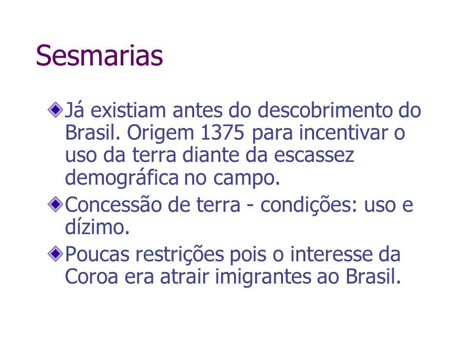 SesmariasJá existiam antes do descobrimento do Brasil. Origem 1375 para incentivar o uso da terra diante da escassez demográfica no campo.